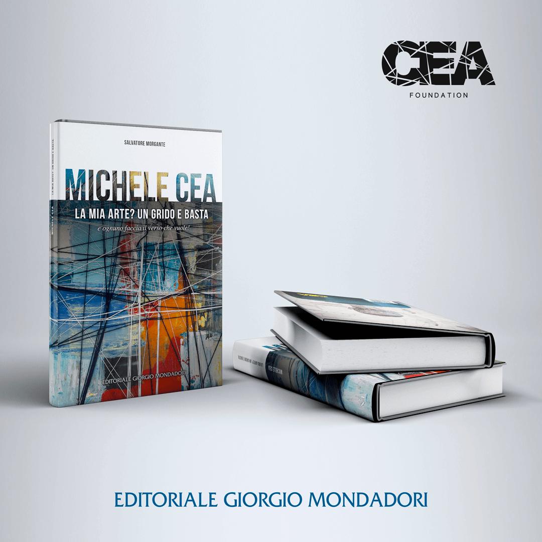 Michele Cea - La mia arte? Un grido e basta. Di Salvatore Morgante - Editoriale Giorgio Mondadori